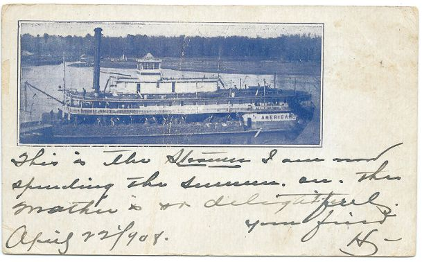 The Steamer American was a 158-by-27.5-by-4.5-foot stern-wheeler in the Columbus-Tombigbee River trade from November 1906 to March 1908. This post card image of the steamer was sent by a member of the crew in April 1908.